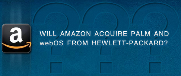 Will Amazon acquire  Palm and webOS from HP?